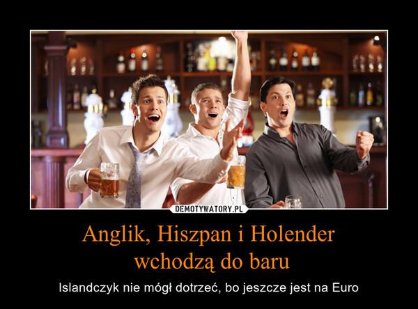 Anglik, Hiszpan i Holender wchodzą do baru – Islandczyk nie mógł dotrzeć, bo jeszcze jest na Euro