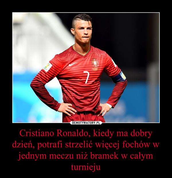 Cristiano Ronaldo, kiedy ma dobry dzień, potrafi strzelić więcej fochów w jednym meczu niż bramek w całym turnieju –