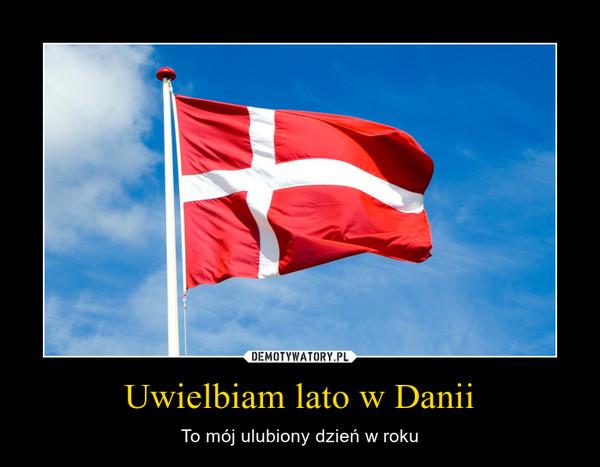 Uwielbiam lato w Danii – To mój ulubiony dzień w roku
