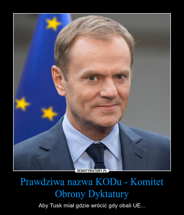 Prawdziwa nazwa KODu - Komitet Obrony Dyktatury – Aby Tusk miał gdzie wrócić gdy obali UE...