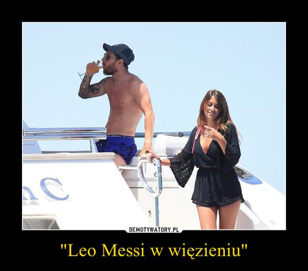 """""""Leo Messi w więzieniu"""" –"""