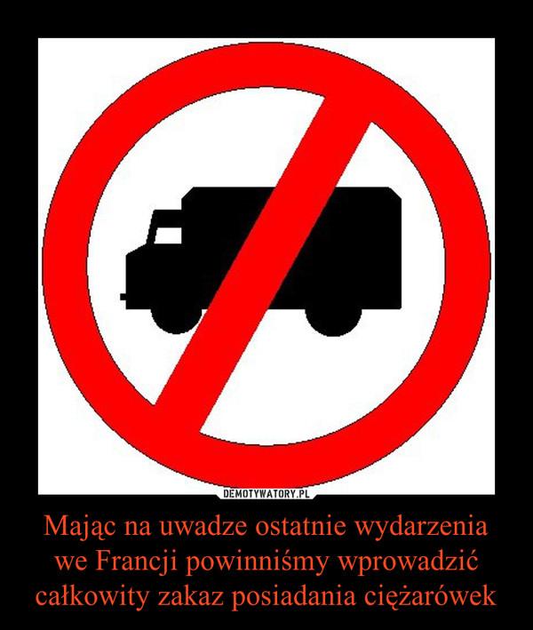 Mając na uwadze ostatnie wydarzenia we Francji powinniśmy wprowadzić całkowity zakaz posiadania ciężarówek –