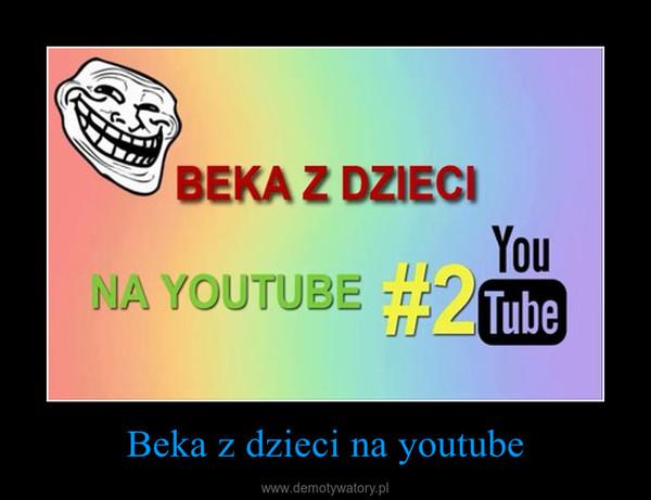 Beka z dzieci na youtube –