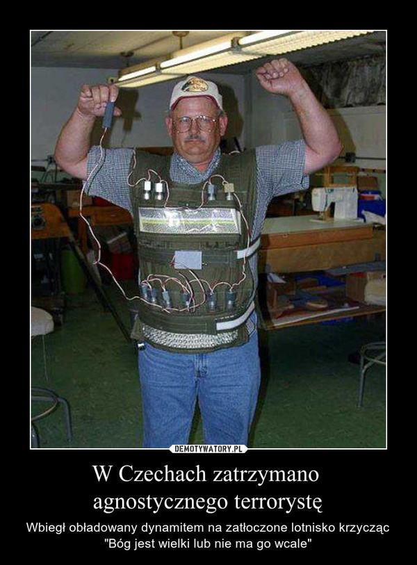 """W Czechach zatrzymano agnostycznego terrorystę – Wbiegł obładowany dynamitem na zatłoczone lotnisko krzycząc """"Bóg jest wielki lub nie ma go wcale"""""""