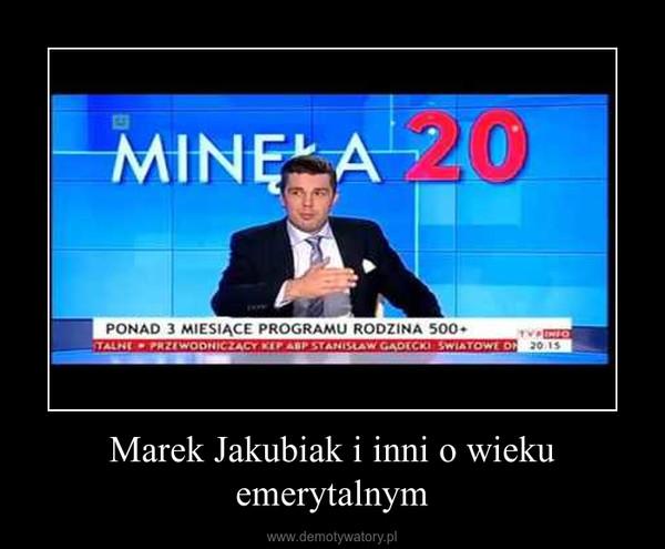 Marek Jakubiak i inni o wieku emerytalnym –