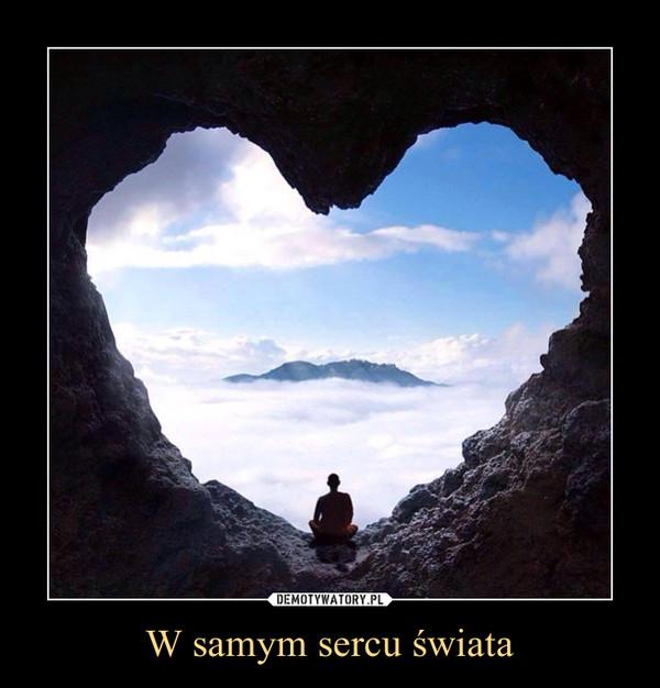 W samym sercu świata –