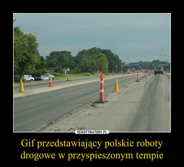 Gif przedstawiający polskie roboty drogowe w przyspieszonym tempie –