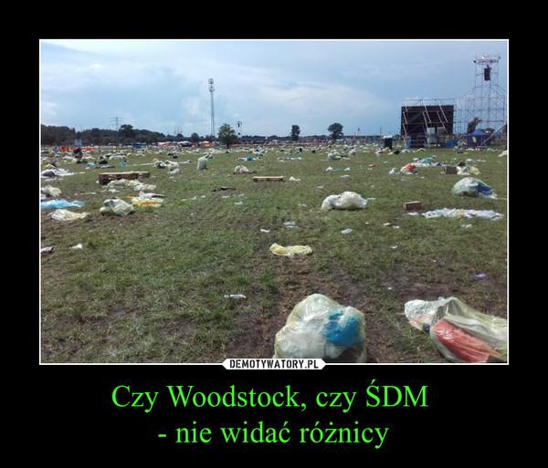Czy Woodstock, czy ŚDM - nie widać różnicy –