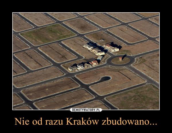 Nie od razu Kraków zbudowano... –