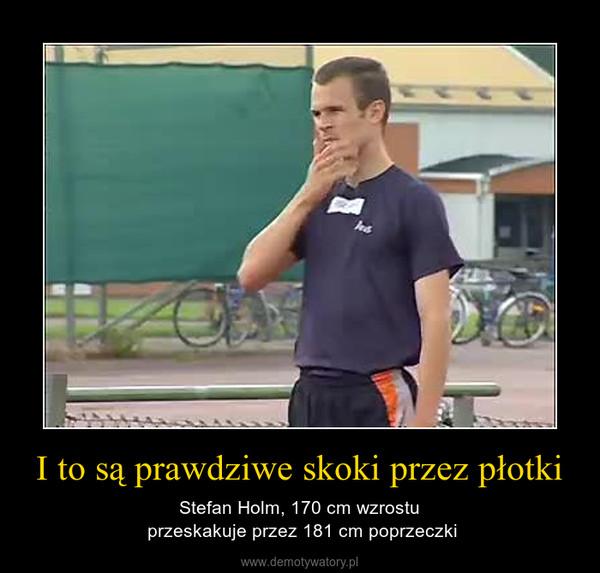 I to są prawdziwe skoki przez płotki – Stefan Holm, 170 cm wzrostu przeskakuje przez 181 cm poprzeczki