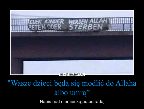 """""""Wasze dzieci będą się modlić do Allaha albo umrą"""" – Napis nad niemiecką autostradą"""