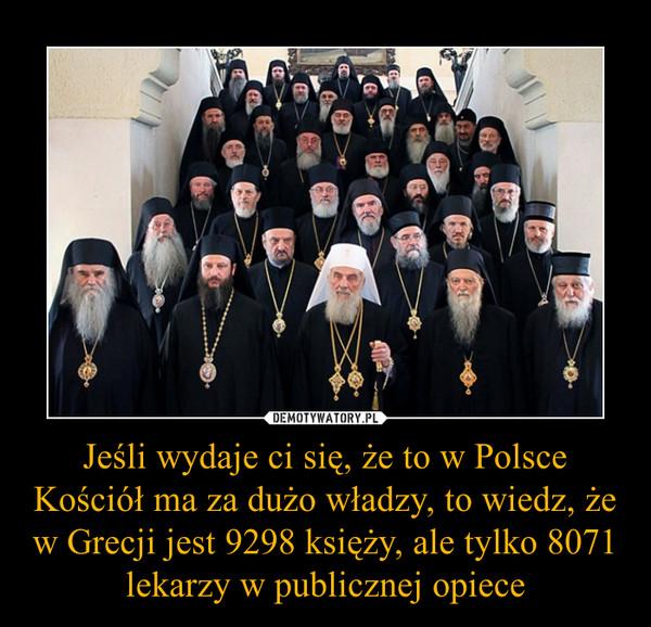 Jeśli wydaje ci się, że to w Polsce Kościół ma za dużo władzy, to wiedz, że w Grecji jest 9298 księży, ale tylko 8071 lekarzy w publicznej opiece –