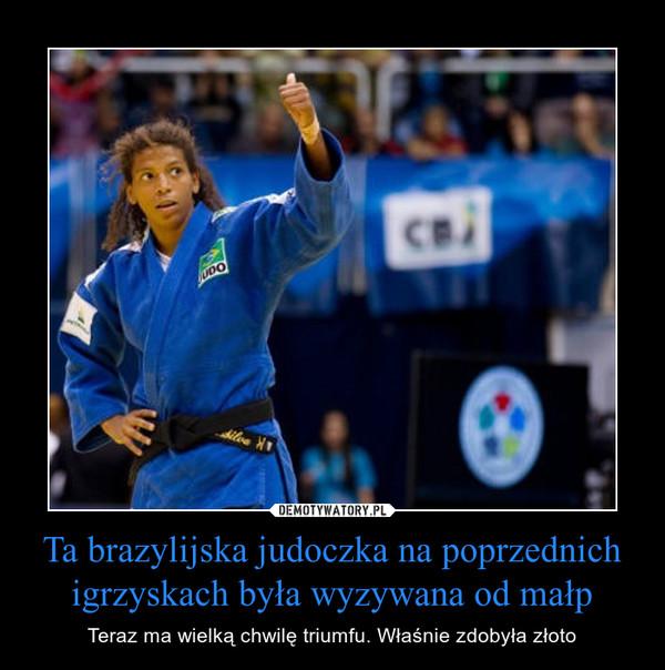 Ta brazylijska judoczka na poprzednich igrzyskach była wyzywana od małp – Teraz ma wielką chwilę triumfu. Właśnie zdobyła złoto