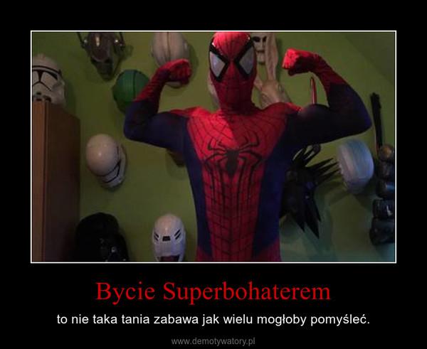Bycie Superbohaterem – to nie taka tania zabawa jak wielu mogłoby pomyśleć.