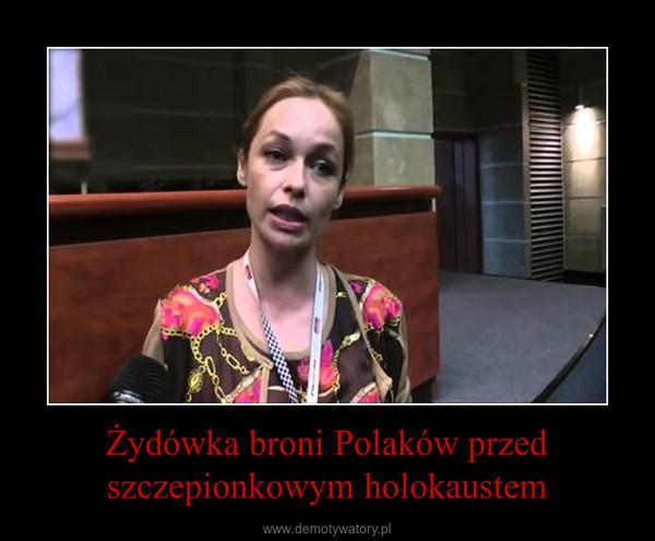 Żydówka broni Polaków przed szczepionkowym holokaustem –