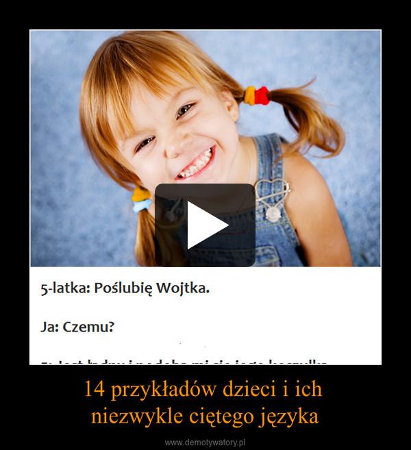 14 przykładów dzieci i ich niezwykle ciętego języka –