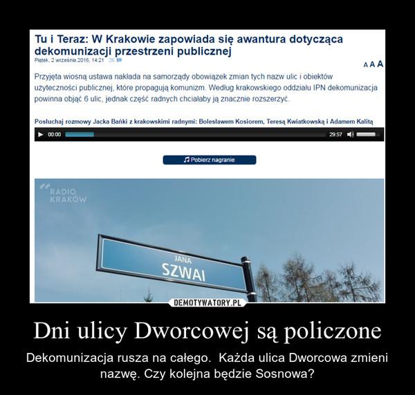 Dni ulicy Dworcowej są policzone – Dekomunizacja rusza na całego.  Każda ulica Dworcowa zmieni nazwę. Czy kolejna będzie Sosnowa?