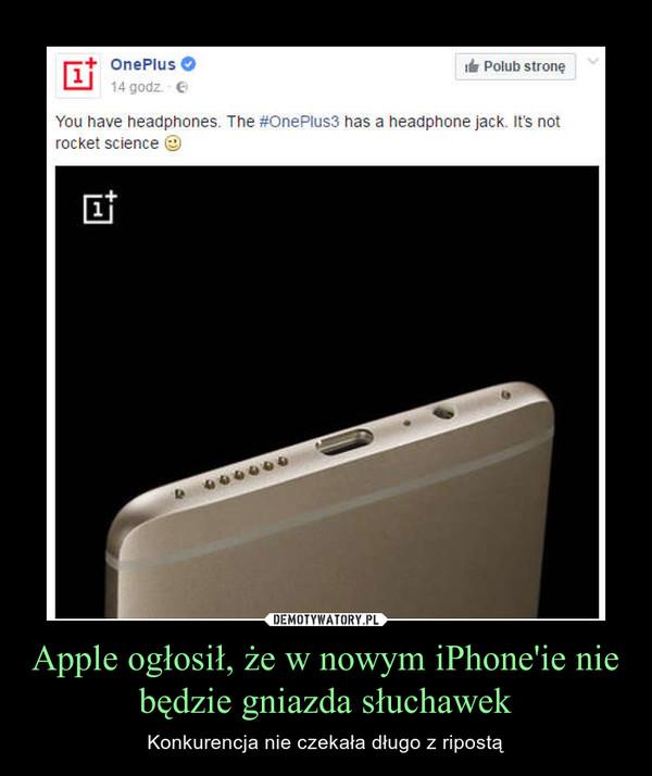 Apple ogłosił, że w nowym iPhone'ie nie będzie gniazda słuchawek – Konkurencja nie czekała długo z ripostą