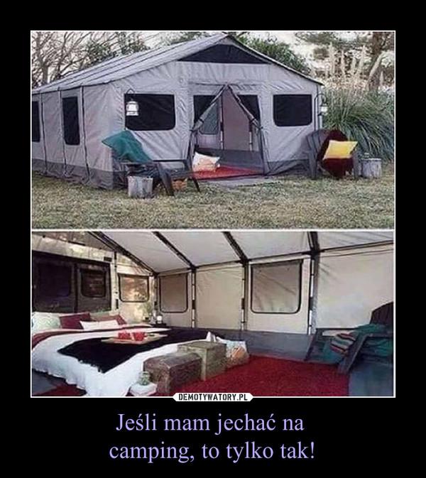 Jeśli mam jechać na camping, to tylko tak! –