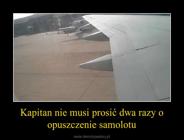 Kapitan nie musi prosić dwa razy o opuszczenie samolotu –