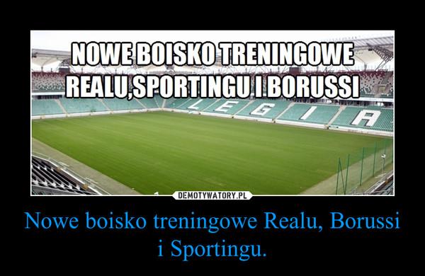 Nowe boisko treningowe Realu, Borussi i Sportingu. –