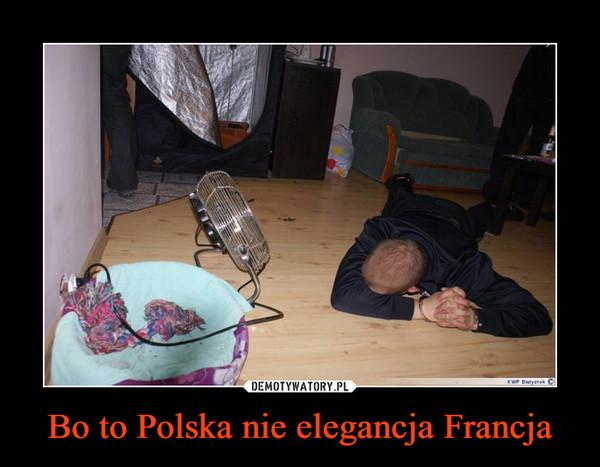 Bo to Polska nie elegancja Francja –