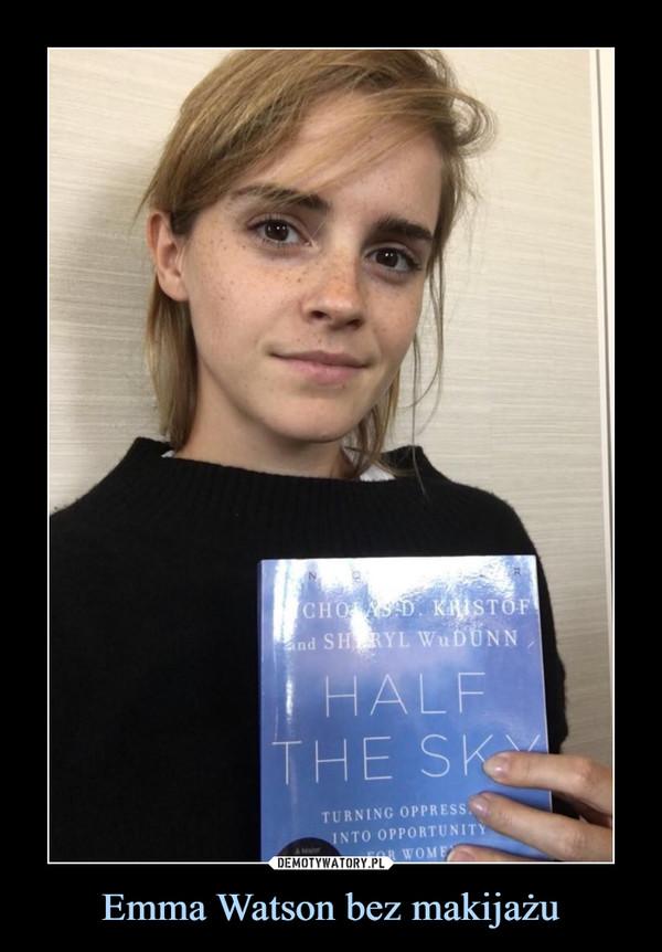 Emma Watson bez makijażu –