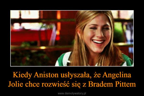 Kiedy Aniston usłyszała, że Angelina Jolie chce rozwieść się z Bradem Pittem –
