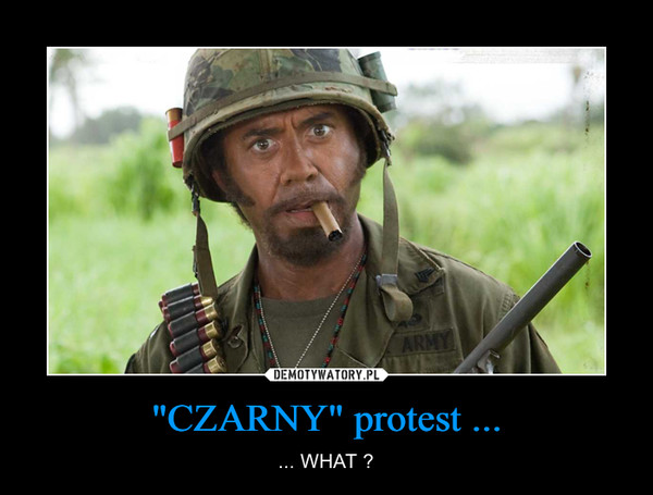 """CZARNY"" protest ... – ... WHAT ?"