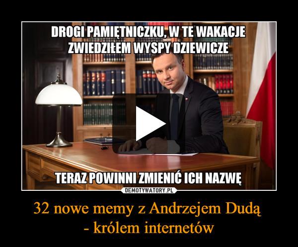 32 nowe memy z Andrzejem Dudą - królem internetów –