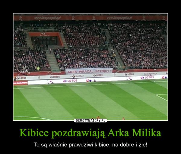 Kibice pozdrawiają Arka Milika – To są właśnie prawdziwi kibice, na dobre i złe!