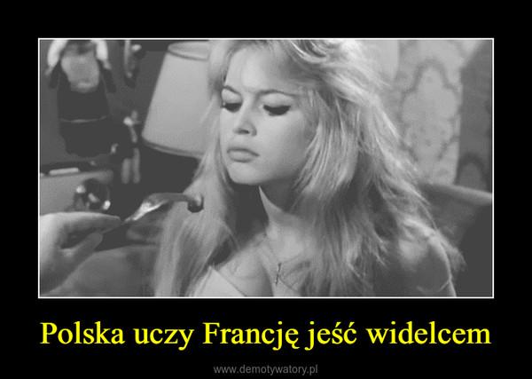 Polska uczy Francję jeść widelcem –