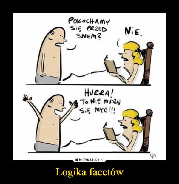 Logika facetów –  POKOCHAMY SIĘ PRZED SNEM?NIE.HURRA! TO NIE MUSZĘ SIĘ MYĆ!!!