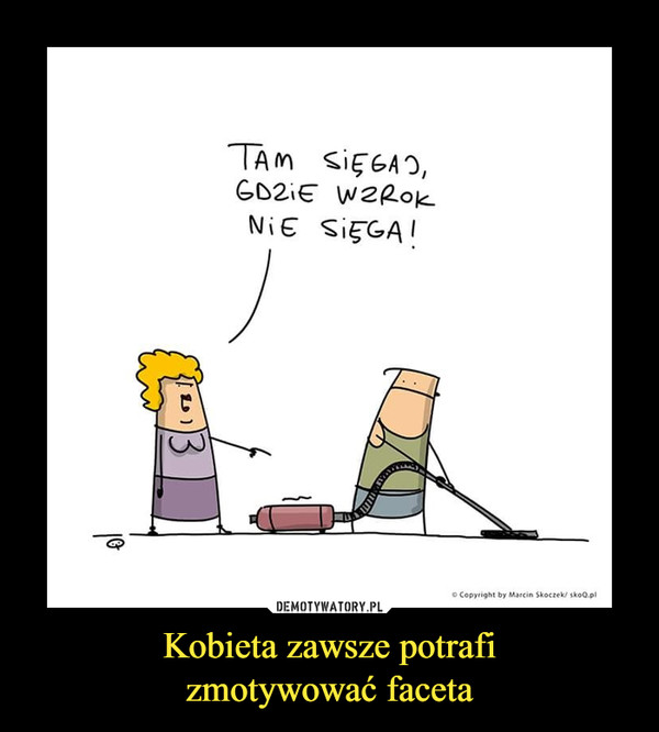 Kobieta zawsze potrafizmotywować faceta –