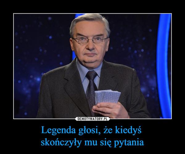 Legenda głosi, że kiedyś skończyły mu się pytania –