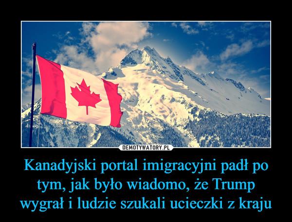 Kanadyjski portal imigracyjni padł po tym, jak było wiadomo, że Trump wygrał i ludzie szukali ucieczki z kraju –