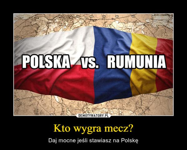 Kto wygra mecz? – Daj mocne jeśli stawiasz na Polskę