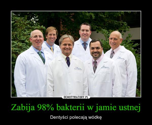 Zabija 98% bakterii w jamie ustnej – Dentyści polecają wódkę
