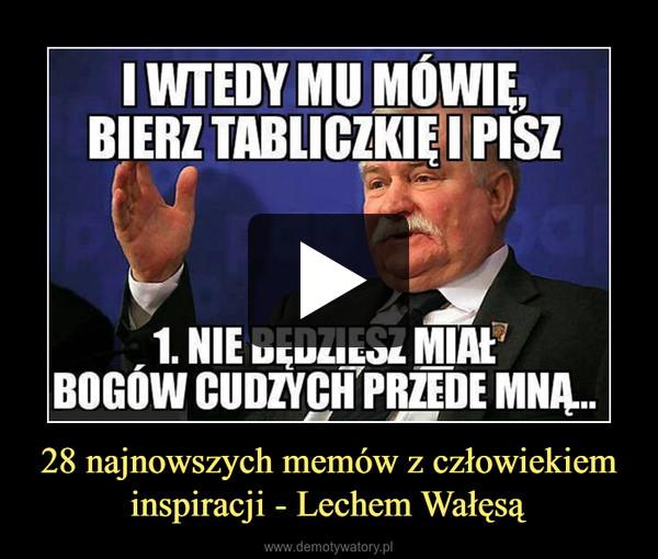 28 najnowszych memów z człowiekiem inspiracji - Lechem Wałęsą –