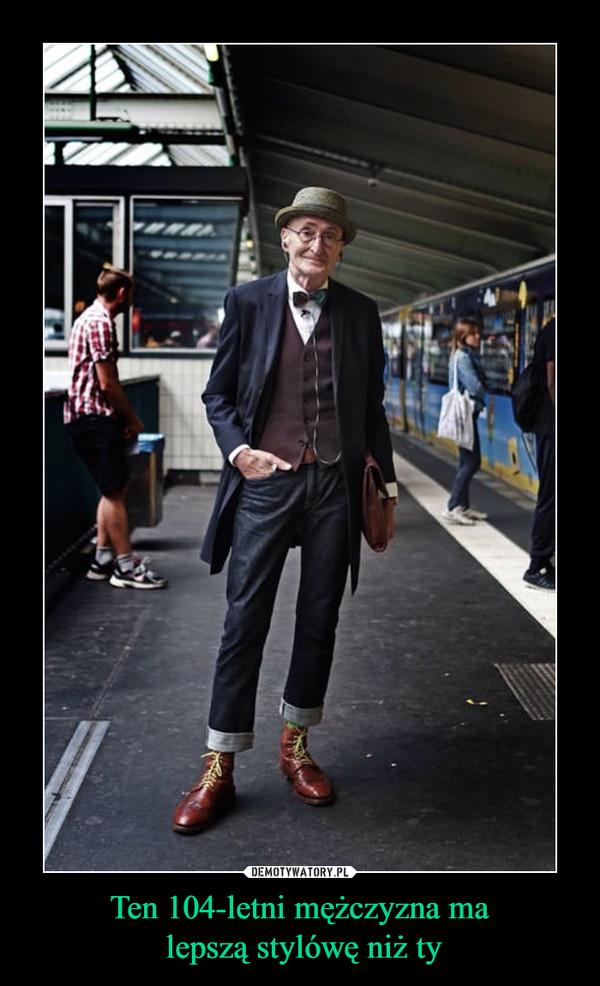 Ten 104-letni mężczyzna ma lepszą stylówę niż ty –