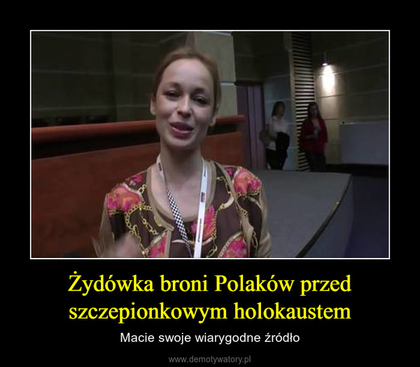 Żydówka broni Polaków przed szczepionkowym holokaustem – Macie swoje wiarygodne źródło