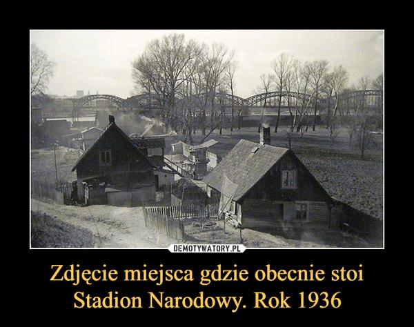 Zdjęcie miejsca gdzie obecnie stoi Stadion Narodowy. Rok 1936 –