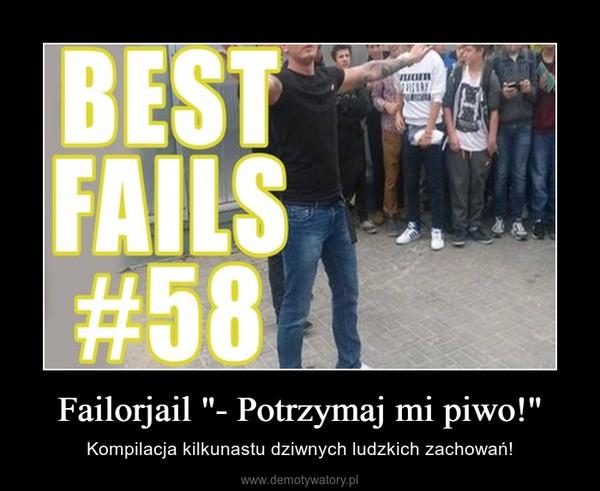 """Failorjail """"- Potrzymaj mi piwo!"""" – Kompilacja kilkunastu dziwnych ludzkich zachowań!"""