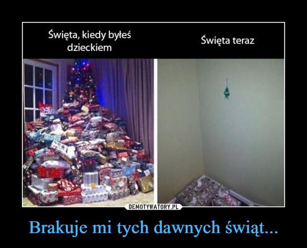 Brakuje mi tych dawnych świąt... –