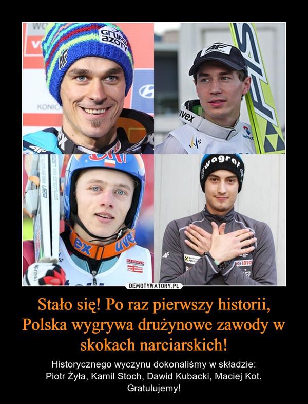 Stało się! Po raz pierwszy historii, Polska wygrywa drużynowe zawody w skokach narciarskich! – Historycznego wyczynu dokonaliśmy w składzie:Piotr Żyła, Kamil Stoch, Dawid Kubacki, Maciej Kot.Gratulujemy!