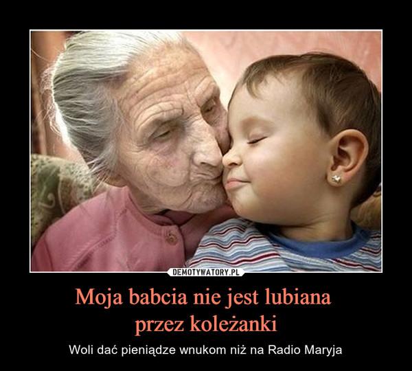 Moja babcia nie jest lubiana przez koleżanki – Woli dać pieniądze wnukom niż na Radio Maryja