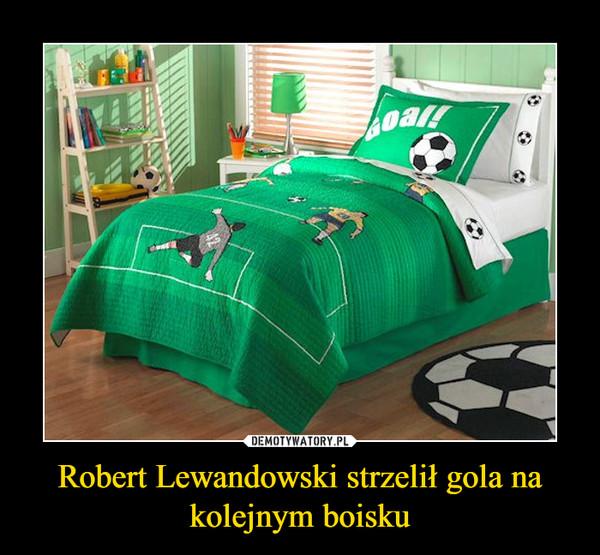 Robert Lewandowski strzelił gola na kolejnym boisku –