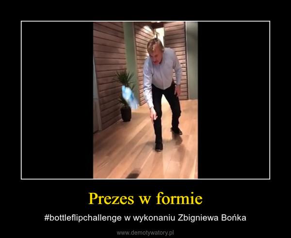 Prezes w formie – #bottleflipchallenge w wykonaniu Zbigniewa Bońka