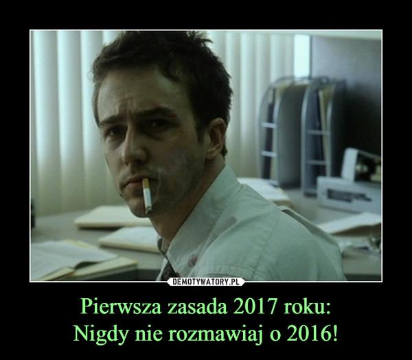 Pierwsza zasada 2017 roku:Nigdy nie rozmawiaj o 2016! –