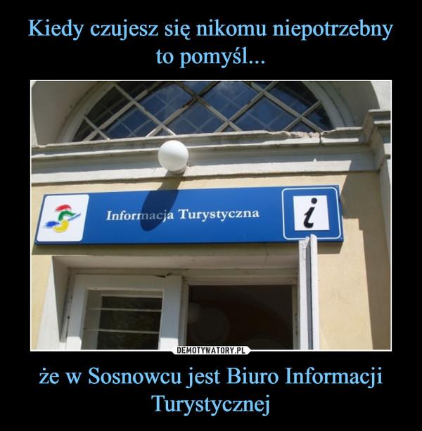 że w Sosnowcu jest Biuro Informacji Turystycznej –